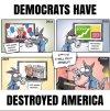 Democrats have Destroyed America.jpg