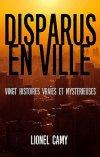 Disparus en ville - Vingt histoires vraies et mystérieuses.jpg